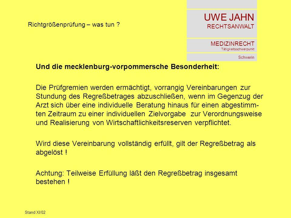 UWE JAHN RECHTSANWALT MEDIZINRECHT Tätigkeitsschwerpunkt Schwerin Stand XI/02 Richtgrößenprüfung – was tun ? Und die mecklenburg-vorpommersche Besonde