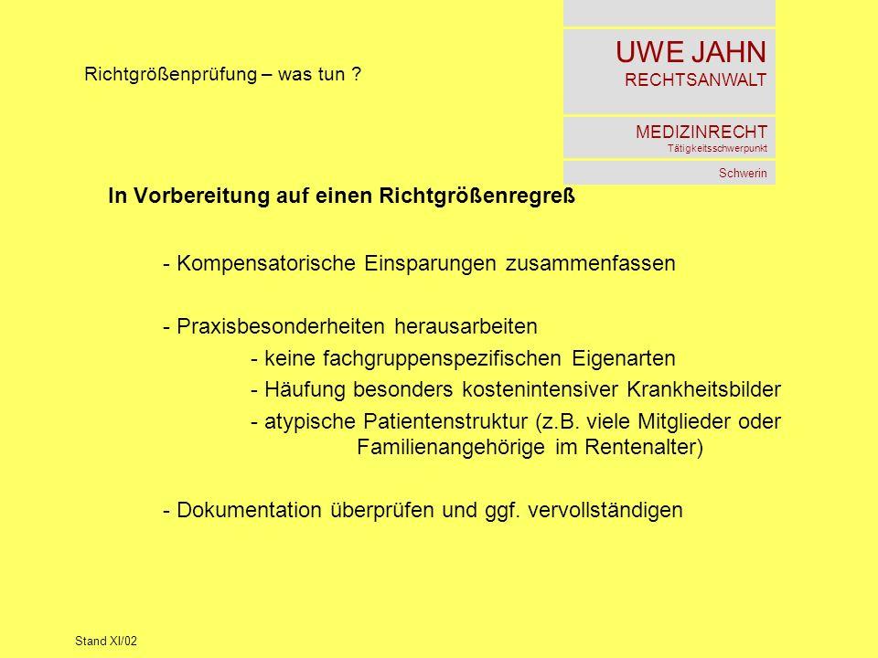 UWE JAHN RECHTSANWALT MEDIZINRECHT Tätigkeitsschwerpunkt Schwerin Stand XI/02 Richtgrößenprüfung – was tun ? In Vorbereitung auf einen Richtgrößenregr