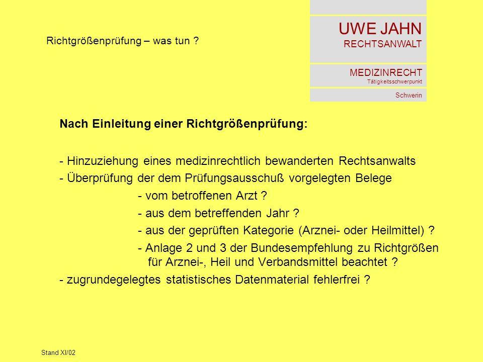 UWE JAHN RECHTSANWALT MEDIZINRECHT Tätigkeitsschwerpunkt Schwerin Stand XI/02 Richtgrößenprüfung – was tun ? Nach Einleitung einer Richtgrößenprüfung: