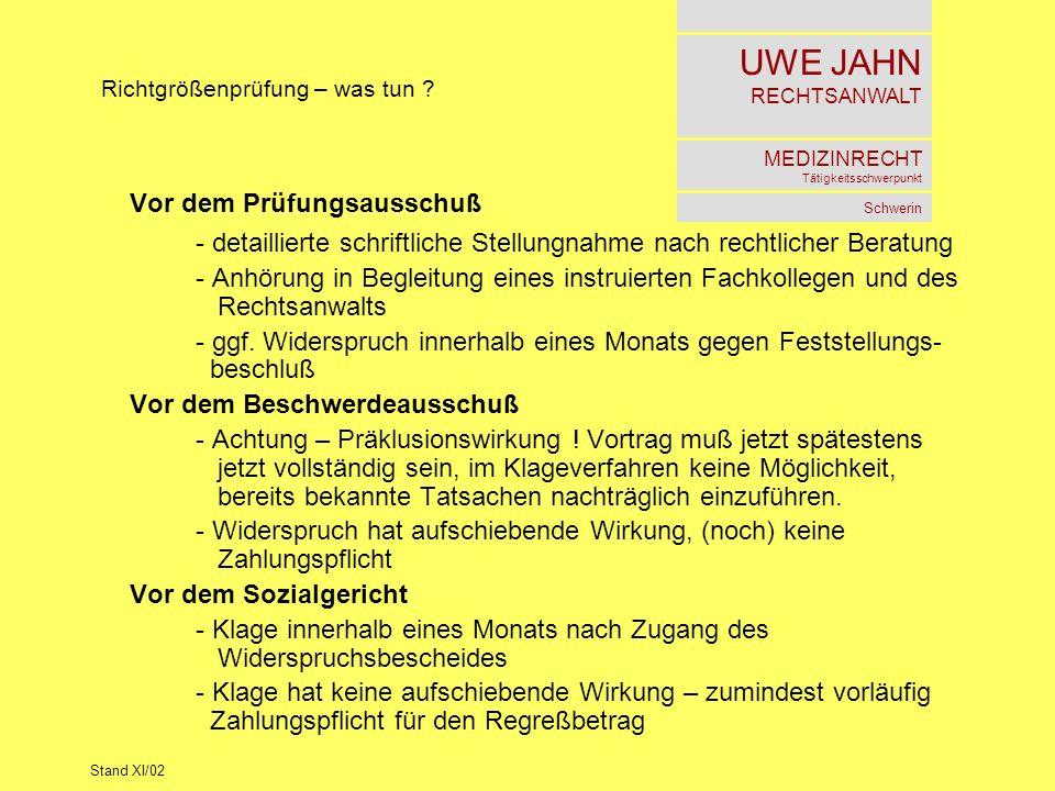 UWE JAHN RECHTSANWALT MEDIZINRECHT Tätigkeitsschwerpunkt Schwerin Stand XI/02 Richtgrößenprüfung – was tun ? Vor dem Prüfungsausschuß - detaillierte s