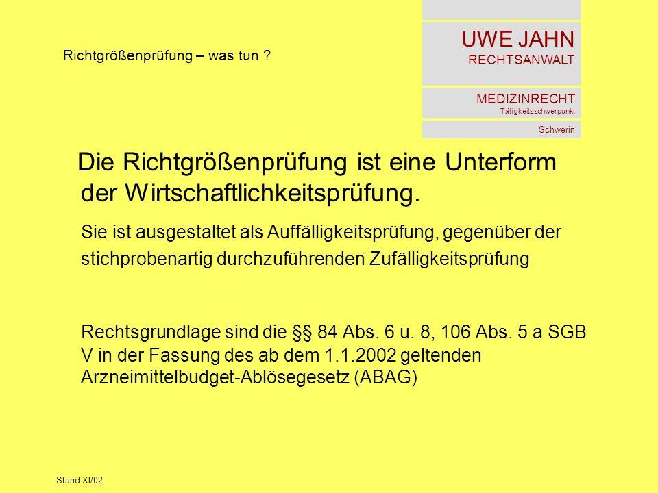 UWE JAHN RECHTSANWALT MEDIZINRECHT Tätigkeitsschwerpunkt Schwerin Stand XI/02 Richtgrößenprüfung – was tun ? Die Richtgrößenprüfung ist eine Unterform