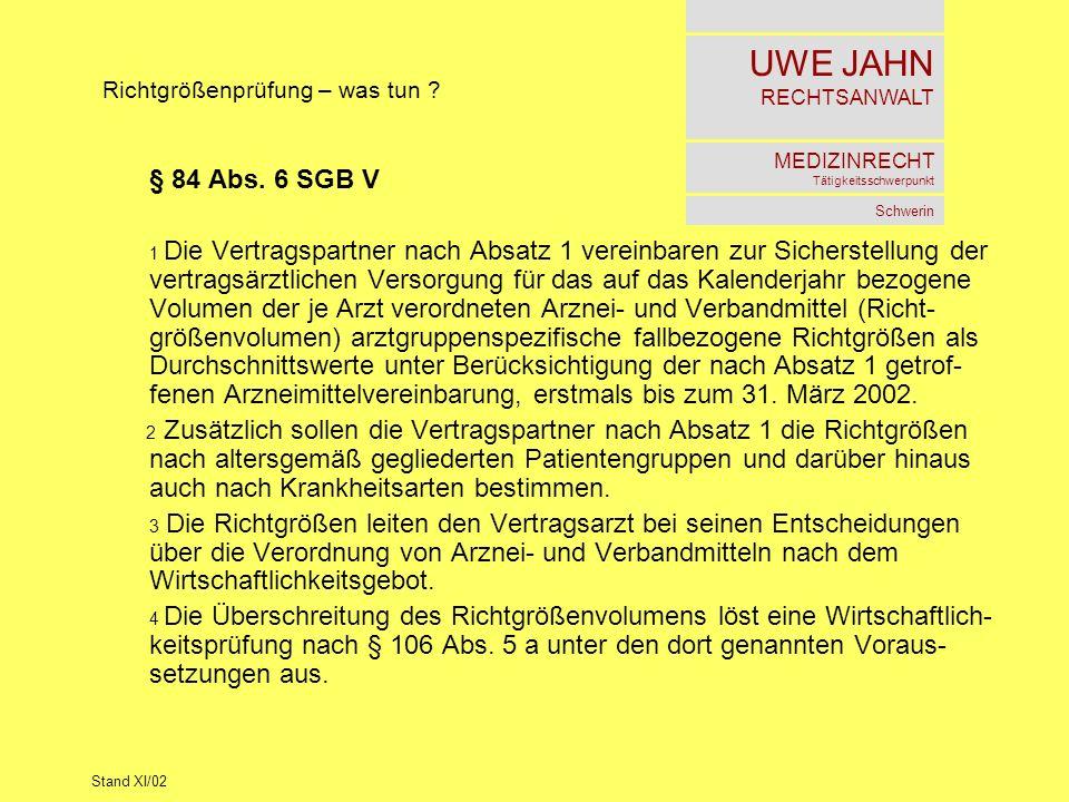 UWE JAHN RECHTSANWALT MEDIZINRECHT Tätigkeitsschwerpunkt Schwerin Stand XI/02 Richtgrößenprüfung – was tun ? § 84 Abs. 6 SGB V 1 Die Vertragspartner n