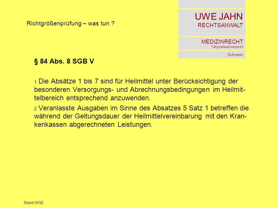 UWE JAHN RECHTSANWALT MEDIZINRECHT Tätigkeitsschwerpunkt Schwerin Stand XI/02 Richtgrößenprüfung – was tun ? § 84 Abs. 8 SGB V 1 Die Absätze 1 bis 7 s