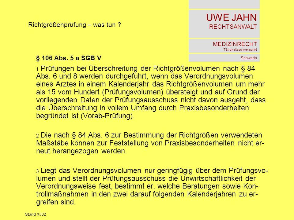UWE JAHN RECHTSANWALT MEDIZINRECHT Tätigkeitsschwerpunkt Schwerin Stand XI/02 Richtgrößenprüfung – was tun ? § 106 Abs. 5 a SGB V 1 Prüfungen bei Über