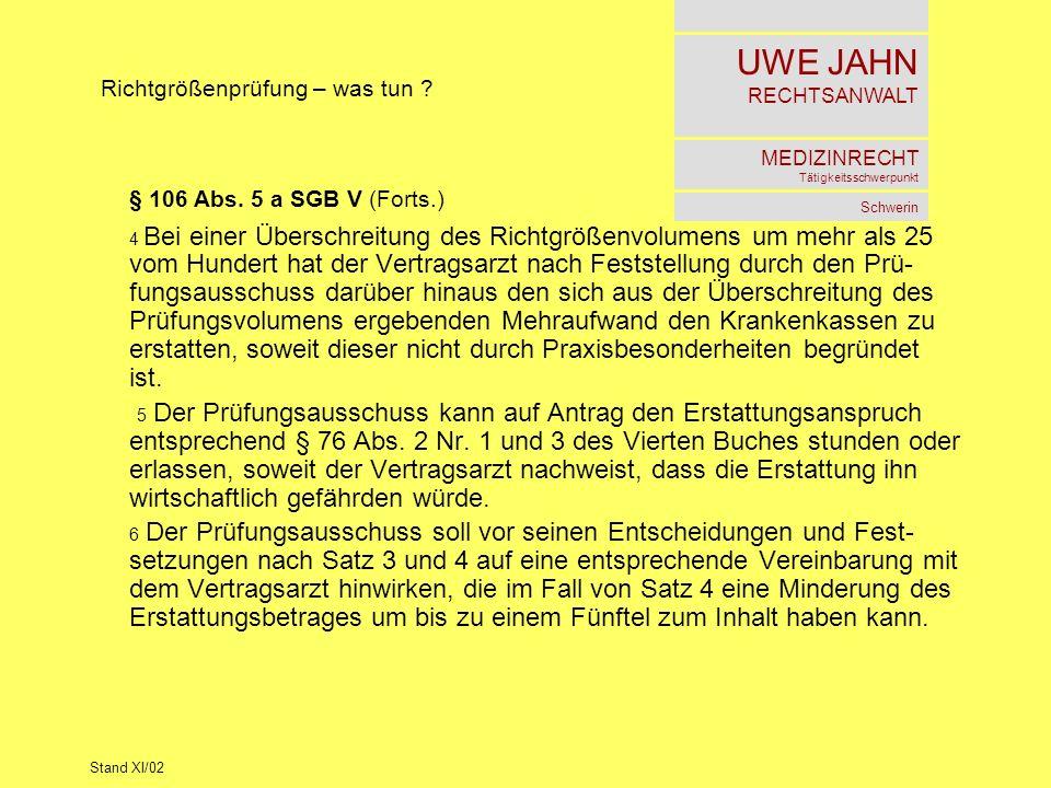 UWE JAHN RECHTSANWALT MEDIZINRECHT Tätigkeitsschwerpunkt Schwerin Stand XI/02 Richtgrößenprüfung – was tun ? § 106 Abs. 5 a SGB V (Forts.) 4 Bei einer