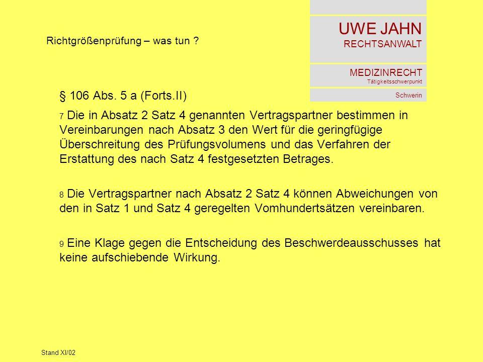 UWE JAHN RECHTSANWALT MEDIZINRECHT Tätigkeitsschwerpunkt Schwerin Stand XI/02 Richtgrößenprüfung – was tun ? § 106 Abs. 5 a (Forts.II) 7 Die in Absatz