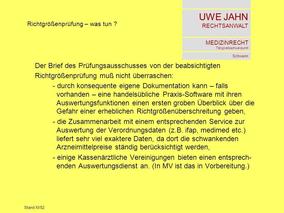 UWE JAHN RECHTSANWALT MEDIZINRECHT Tätigkeitsschwerpunkt Schwerin Stand XI/02 Richtgrößenprüfung – was tun ? Der Brief des Prüfungsausschusses von der