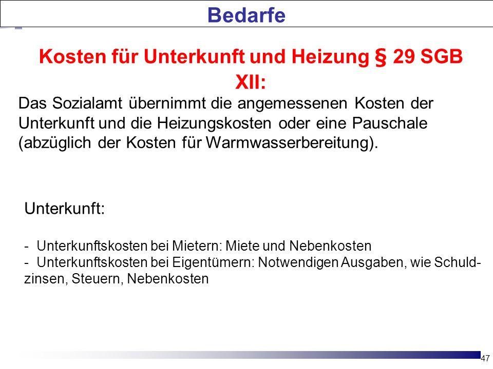 47 Bedarfe Kosten für Unterkunft und Heizung § 29 SGB XII: Das Sozialamt übernimmt die angemessenen Kosten der Unterkunft und die Heizungskosten oder