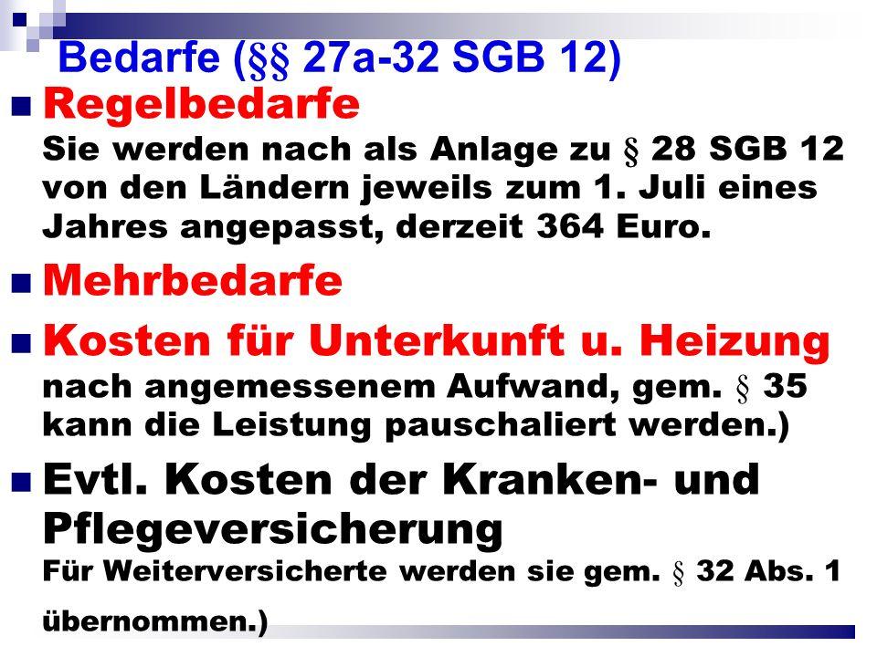 Bedarfe (§§ 27a-32 SGB 12) Regelbedarfe Sie werden nach als Anlage zu § 28 SGB 12 von den Ländern jeweils zum 1.