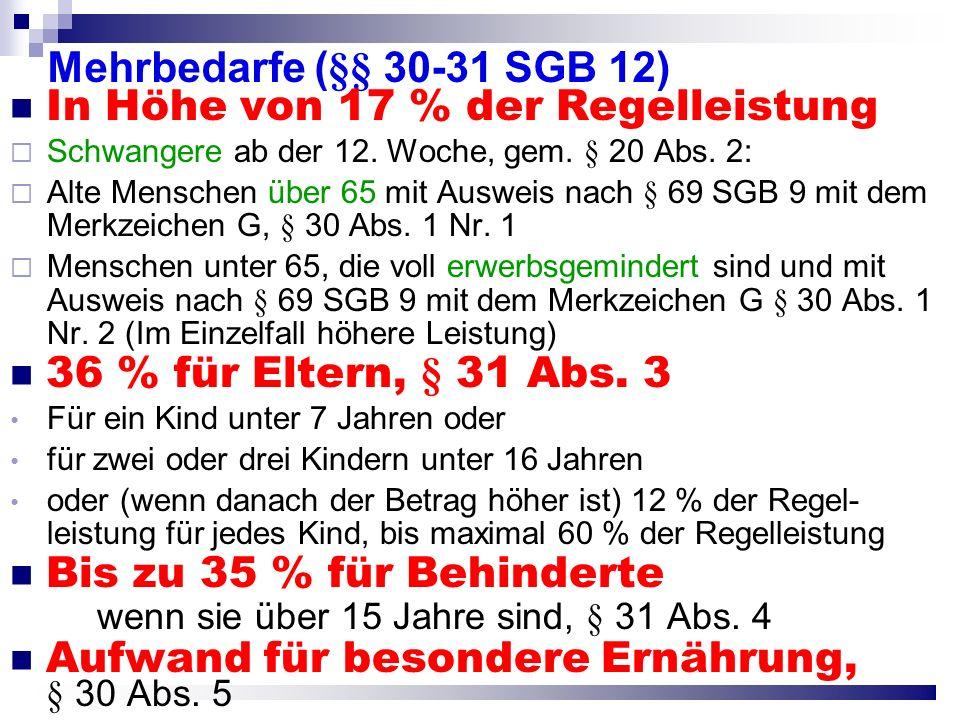 Mehrbedarfe (§§ 30-31 SGB 12) In Höhe von 17 % der Regelleistung Schwangere ab der 12. Woche, gem. § 20 Abs. 2: Alte Menschen über 65 mit Ausweis nach