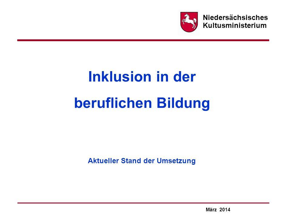 Niedersächsisches Kultusministerium Inklusion in der beruflichen Bildung Aktueller Stand der Umsetzung März 2014