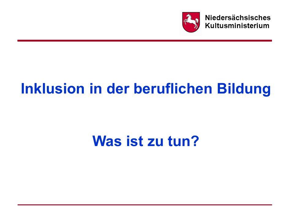 Niedersächsisches Kultusministerium Inklusion in der beruflichen Bildung Was ist zu tun?