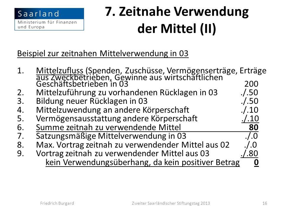 7. Zeitnahe Verwendung der Mittel (II) Beispiel zur zeitnahen Mittelverwendung in 03 1.Mittelzufluss (Spenden, Zuschüsse, Vermögenserträge, Erträge au