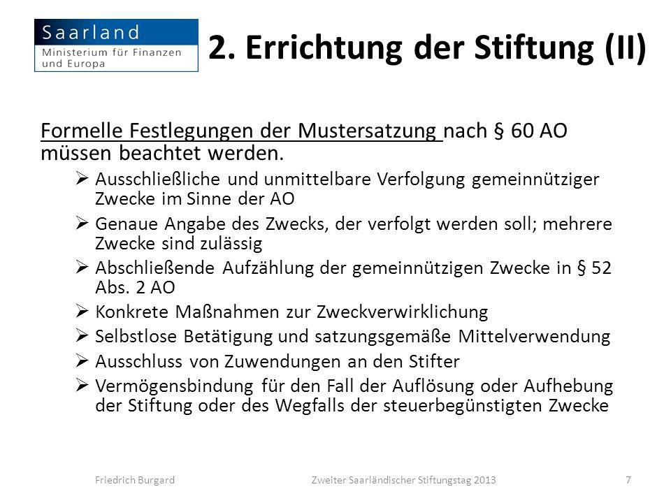 2. Errichtung der Stiftung (II) Formelle Festlegungen der Mustersatzung nach § 60 AO müssen beachtet werden. Ausschließliche und unmittelbare Verfolgu