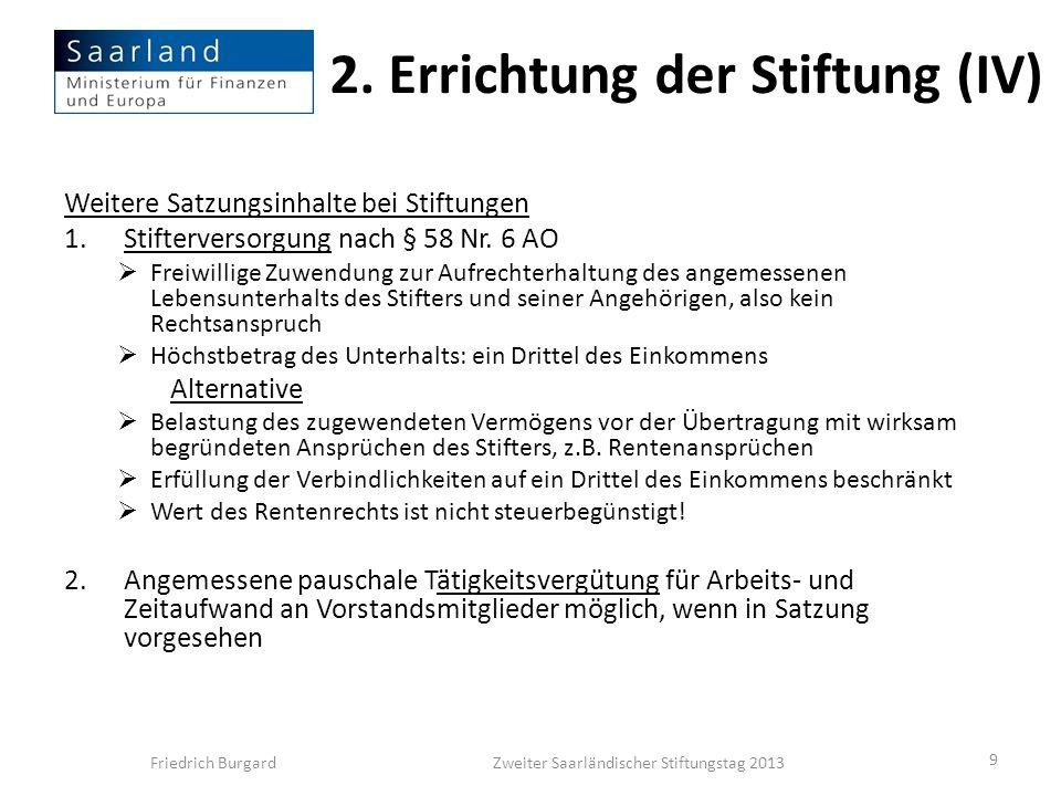 2. Errichtung der Stiftung (IV) Weitere Satzungsinhalte bei Stiftungen 1.Stifterversorgung nach § 58 Nr. 6 AO Freiwillige Zuwendung zur Aufrechterhalt
