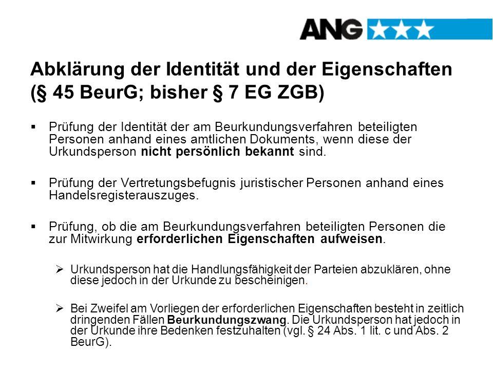 Abklärung der Identität und der Eigenschaften (§ 45 BeurG; bisher § 7 EG ZGB) Prüfung der Identität der am Beurkundungsverfahren beteiligten Personen