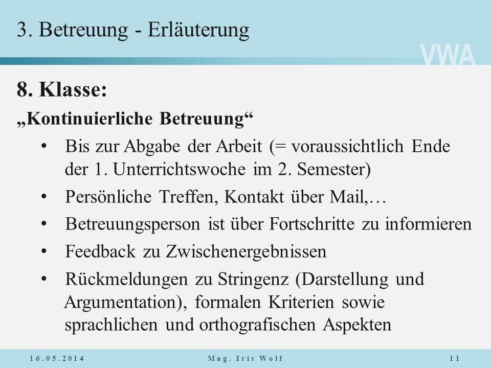 VWA 3. Betreuung - Erläuterung 8. Klasse: Kontinuierliche Betreuung Bis zur Abgabe der Arbeit (= voraussichtlich Ende der 1. Unterrichtswoche im 2. Se