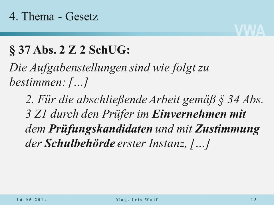 VWA 4. Thema - Gesetz § 37 Abs. 2 Z 2 SchUG: Die Aufgabenstellungen sind wie folgt zu bestimmen: […] 2. Für die abschließende Arbeit gemäß § 34 Abs. 3