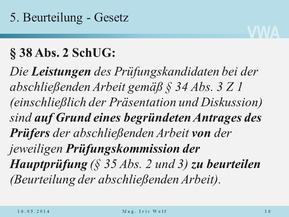 VWA 5. Beurteilung - Gesetz § 38 Abs. 2 SchUG: Die Leistungen des Prüfungskandidaten bei der abschließenden Arbeit gemäß § 34 Abs. 3 Z 1 (einschließli