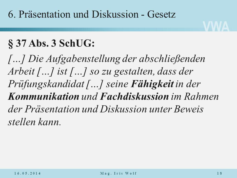 VWA 6. Präsentation und Diskussion - Gesetz § 37 Abs. 3 SchUG: […] Die Aufgabenstellung der abschließenden Arbeit […] ist […] so zu gestalten, dass de