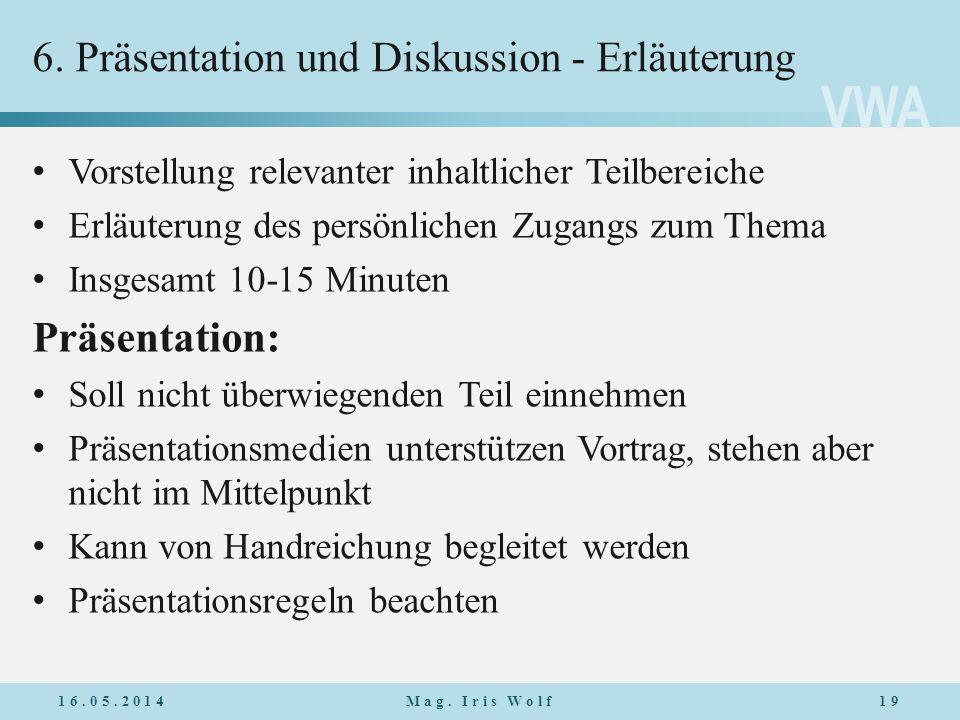 VWA 6. Präsentation und Diskussion - Erläuterung Vorstellung relevanter inhaltlicher Teilbereiche Erläuterung des persönlichen Zugangs zum Thema Insge