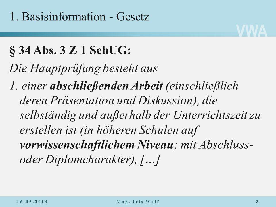 VWA 1. Basisinformation - Gesetz § 34 Abs. 3 Z 1 SchUG: Die Hauptprüfung besteht aus 1. einer abschließenden Arbeit (einschließlich deren Präsentation