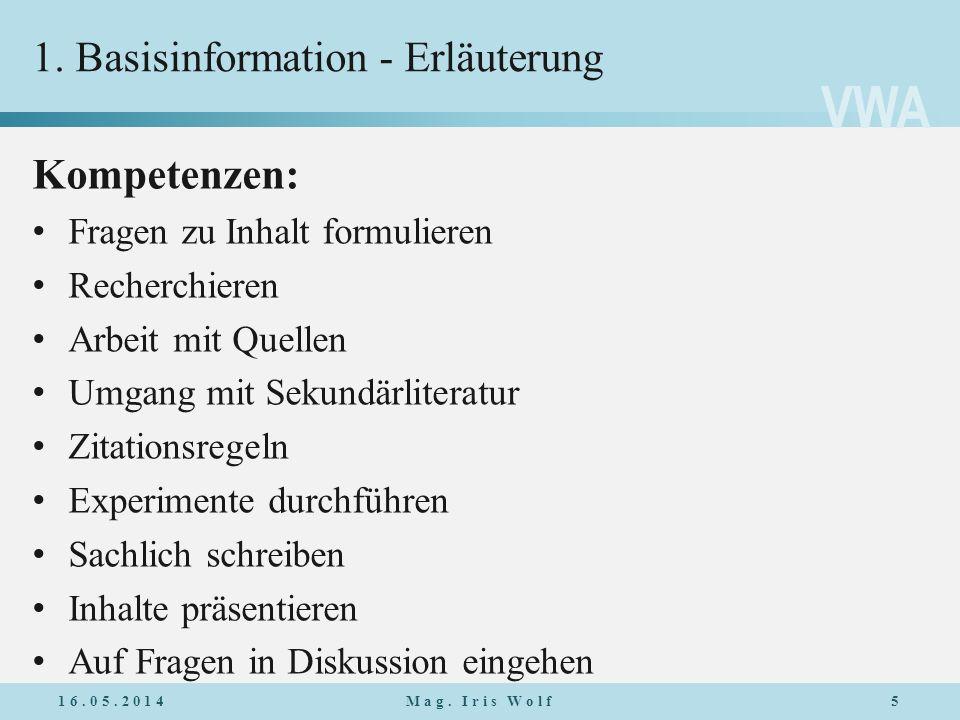 VWA 1. Basisinformation - Erläuterung Kompetenzen: Fragen zu Inhalt formulieren Recherchieren Arbeit mit Quellen Umgang mit Sekundärliteratur Zitation