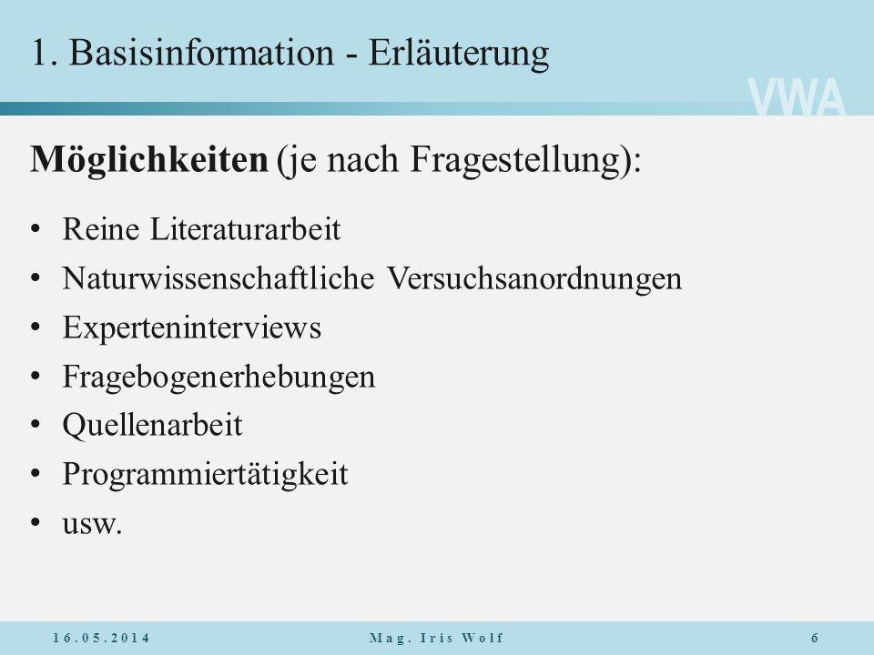 VWA 1. Basisinformation - Erläuterung Möglichkeiten (je nach Fragestellung): Reine Literaturarbeit Naturwissenschaftliche Versuchsanordnungen Experten