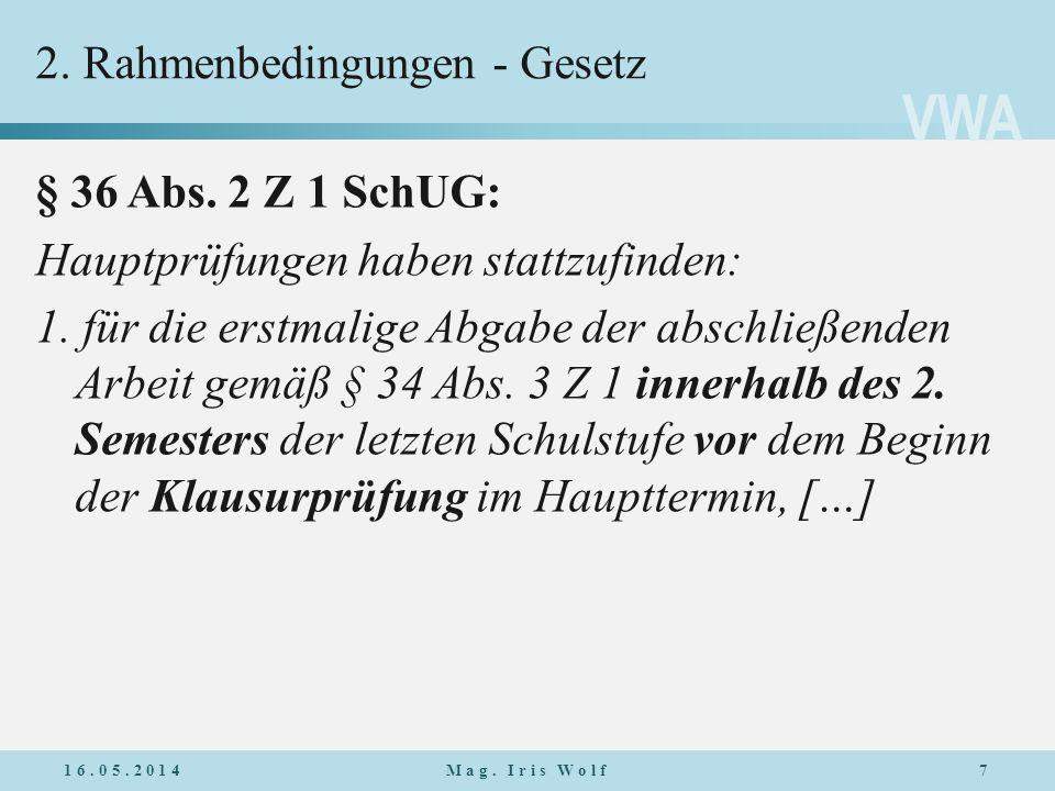 VWA 2. Rahmenbedingungen - Gesetz § 36 Abs. 2 Z 1 SchUG: Hauptprüfungen haben stattzufinden: 1. für die erstmalige Abgabe der abschließenden Arbeit ge