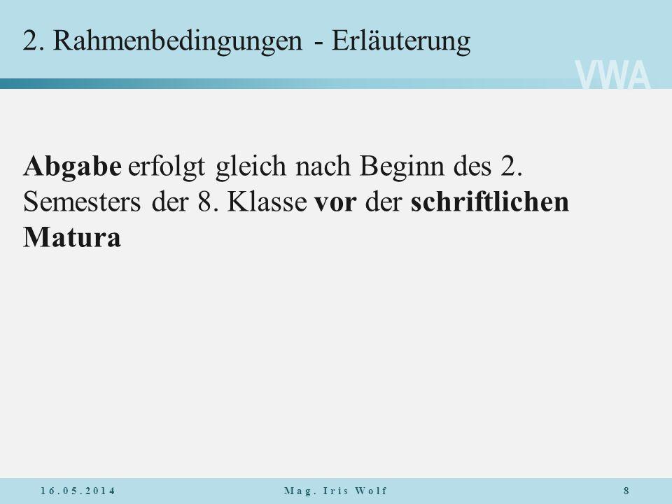 VWA 2. Rahmenbedingungen - Erläuterung Abgabe erfolgt gleich nach Beginn des 2. Semesters der 8. Klasse vor der schriftlichen Matura 16.05.2014Mag. Ir