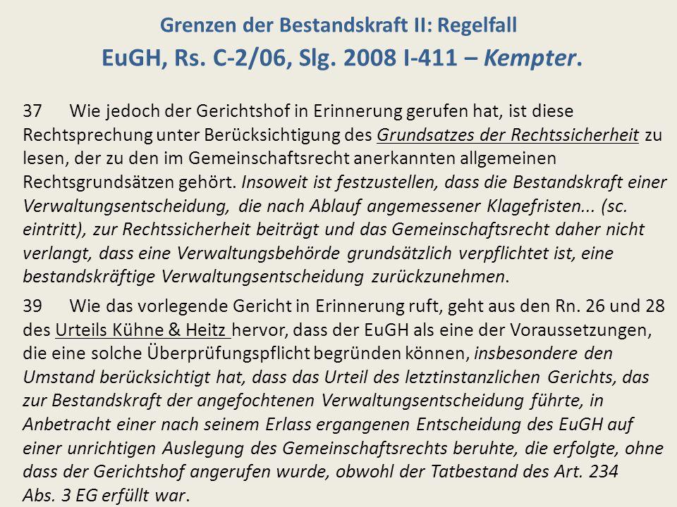 Grenzen der Bestandskraft II: Regelfall EuGH, Rs. C-2/06, Slg. 2008 I-411 – Kempter. 37 Wie jedoch der Gerichtshof in Erinnerung gerufen hat, ist dies