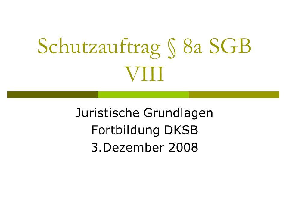 Schutzauftrag § 8a SGB VIII Juristische Grundlagen Fortbildung DKSB 3.Dezember 2008