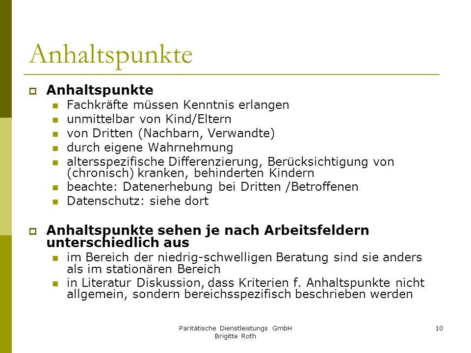 Paritätische Dienstleistungs GmbH Brigitte Roth 10 Anhaltspunkte Fachkräfte müssen Kenntnis erlangen unmittelbar von Kind/Eltern von Dritten (Nachbarn