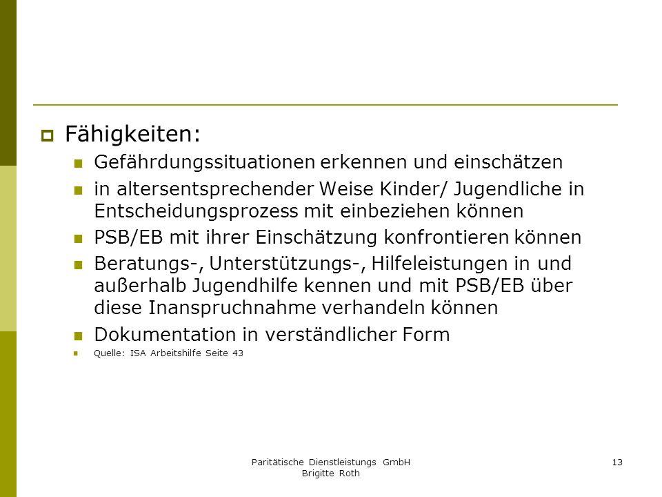 Paritätische Dienstleistungs GmbH Brigitte Roth 13 Fähigkeiten: Gefährdungssituationen erkennen und einschätzen in altersentsprechender Weise Kinder/