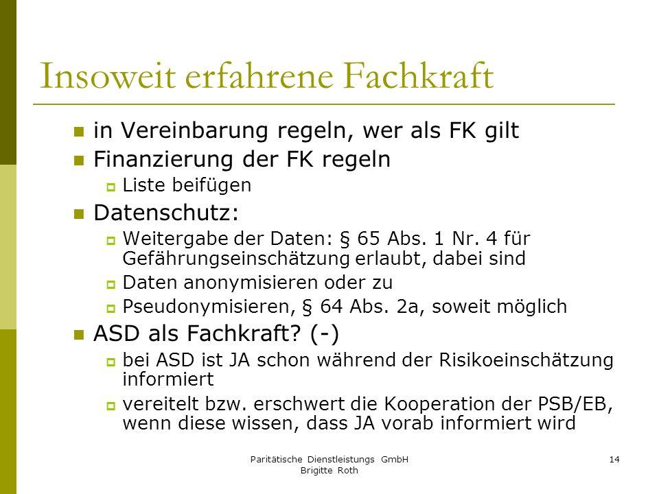 Paritätische Dienstleistungs GmbH Brigitte Roth 14 Insoweit erfahrene Fachkraft in Vereinbarung regeln, wer als FK gilt Finanzierung der FK regeln Lis