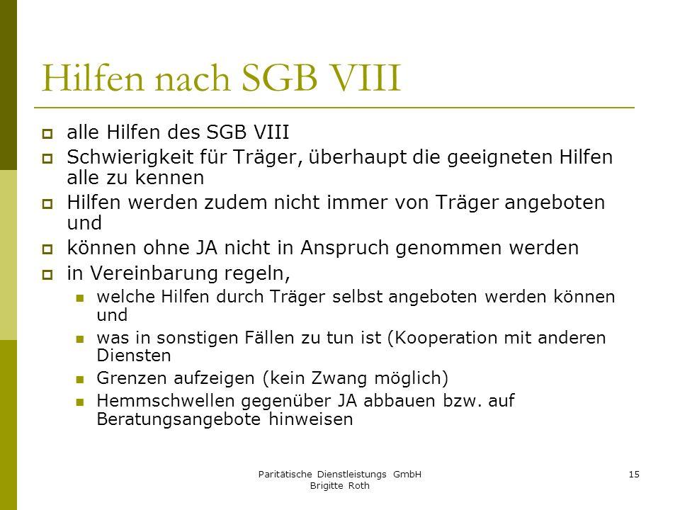 Paritätische Dienstleistungs GmbH Brigitte Roth 15 Hilfen nach SGB VIII alle Hilfen des SGB VIII Schwierigkeit für Träger, überhaupt die geeigneten Hi