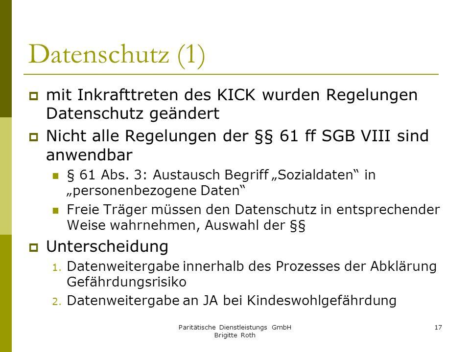 Paritätische Dienstleistungs GmbH Brigitte Roth 17 Datenschutz (1) mit Inkrafttreten des KICK wurden Regelungen Datenschutz geändert Nicht alle Regelu