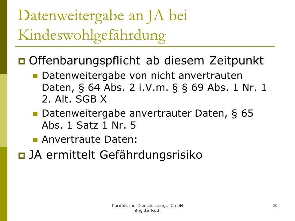 Paritätische Dienstleistungs GmbH Brigitte Roth 20 Datenweitergabe an JA bei Kindeswohlgefährdung Offenbarungspflicht ab diesem Zeitpunkt Datenweiterg