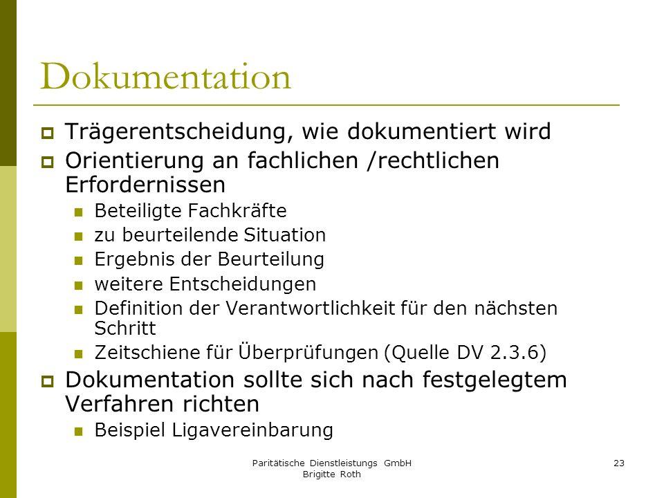 Paritätische Dienstleistungs GmbH Brigitte Roth 23 Dokumentation Trägerentscheidung, wie dokumentiert wird Orientierung an fachlichen /rechtlichen Erf