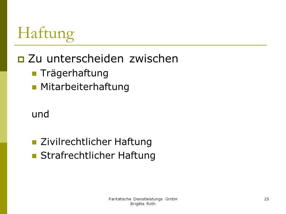 Paritätische Dienstleistungs GmbH Brigitte Roth 25 Haftung Zu unterscheiden zwischen Trägerhaftung Mitarbeiterhaftung und Zivilrechtlicher Haftung Str