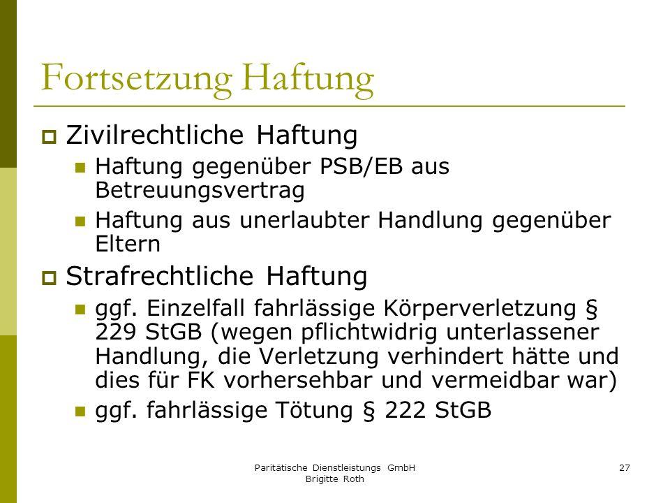 Paritätische Dienstleistungs GmbH Brigitte Roth 27 Fortsetzung Haftung Zivilrechtliche Haftung Haftung gegenüber PSB/EB aus Betreuungsvertrag Haftung