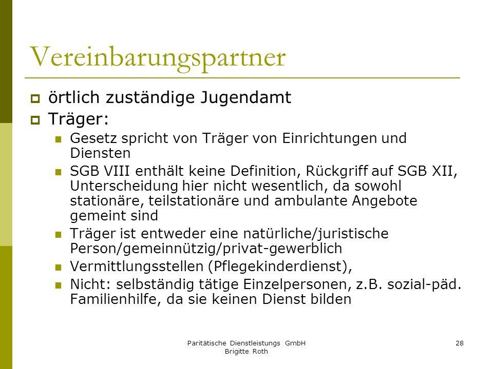 Paritätische Dienstleistungs GmbH Brigitte Roth 28 Vereinbarungspartner örtlich zuständige Jugendamt Träger: Gesetz spricht von Träger von Einrichtung
