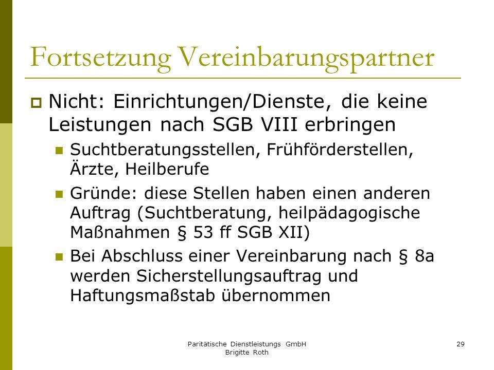 Paritätische Dienstleistungs GmbH Brigitte Roth 29 Fortsetzung Vereinbarungspartner Nicht: Einrichtungen/Dienste, die keine Leistungen nach SGB VIII e