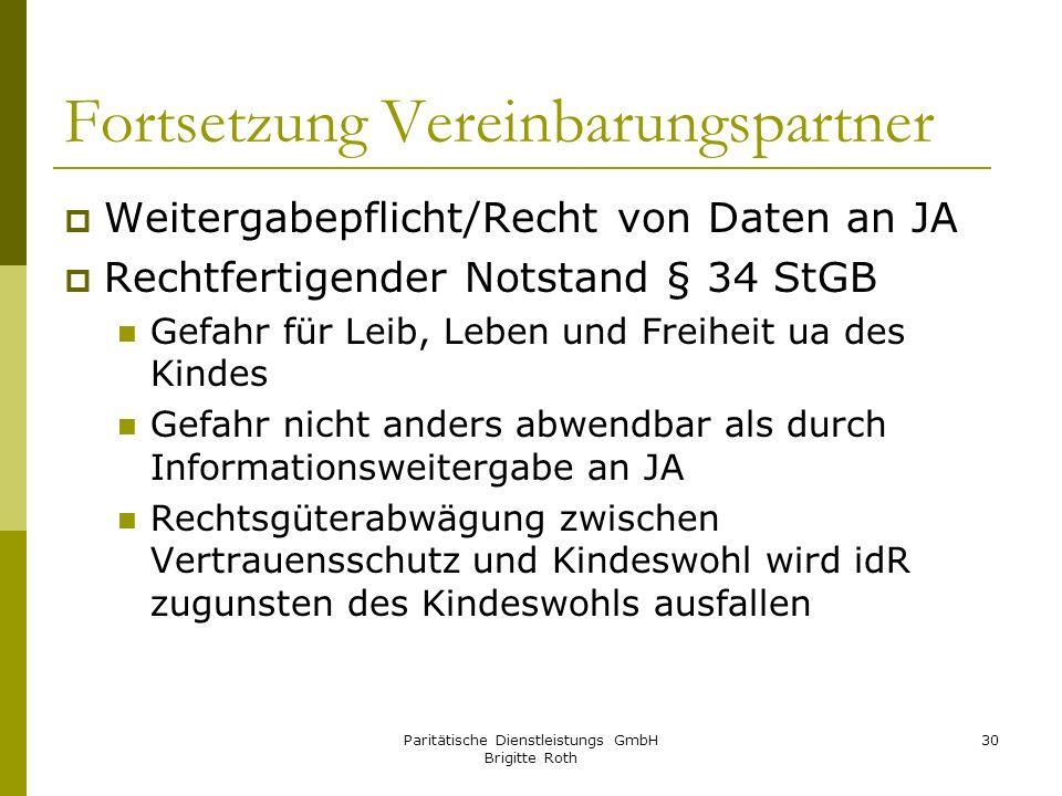 Paritätische Dienstleistungs GmbH Brigitte Roth 30 Fortsetzung Vereinbarungspartner Weitergabepflicht/Recht von Daten an JA Rechtfertigender Notstand