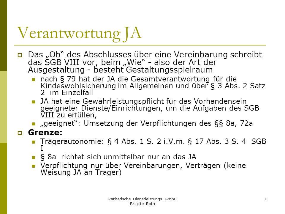 Paritätische Dienstleistungs GmbH Brigitte Roth 31 Verantwortung JA Das Ob des Abschlusses über eine Vereinbarung schreibt das SGB VIII vor, beim Wie