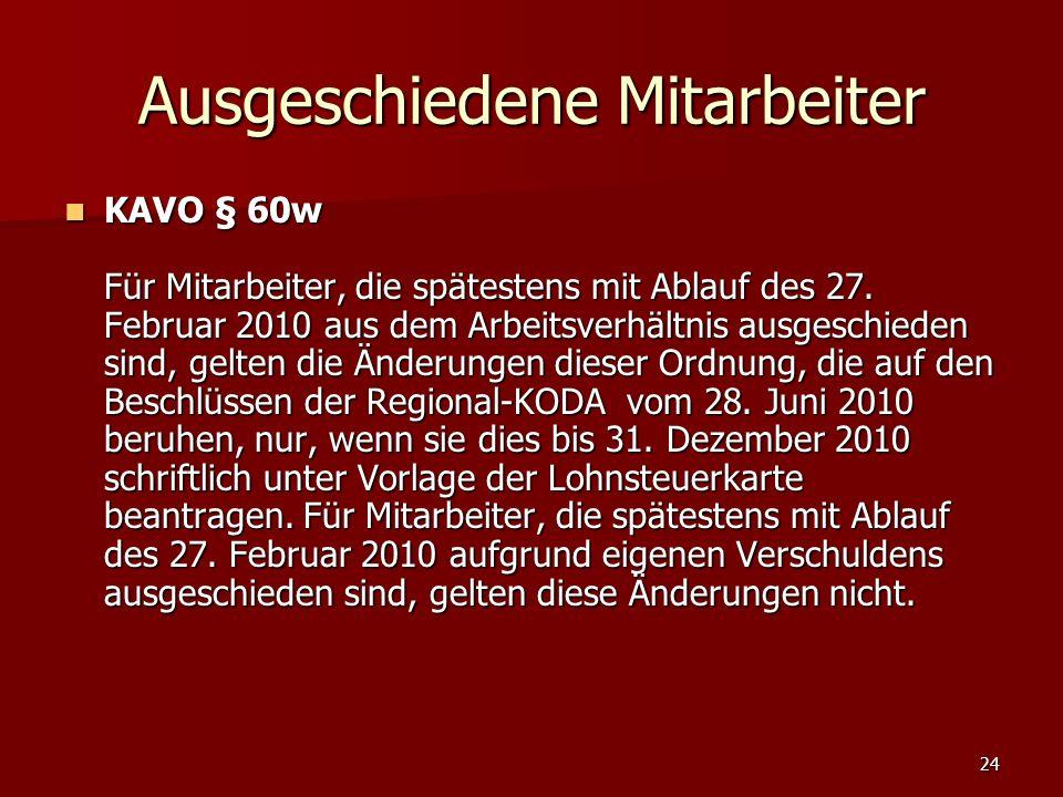 24 Ausgeschiedene Mitarbeiter KAVO § 60w Für Mitarbeiter, die spätestens mit Ablauf des 27.