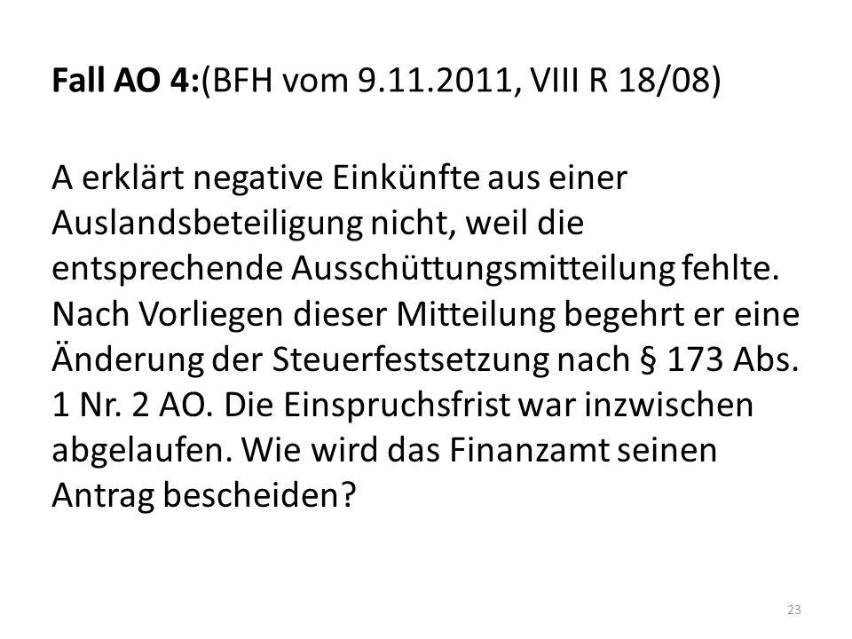 Fall AO 4:(BFH vom 9.11.2011, VIII R 18/08) A erklärt negative Einkünfte aus einer Auslandsbeteiligung nicht, weil die entsprechende Ausschüttungsmitteilung fehlte.