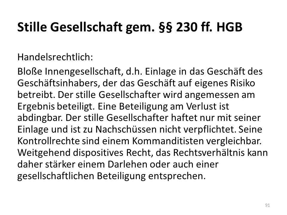 Stille Gesellschaft gem.§§ 230 ff. HGB Handelsrechtlich: Bloße Innengesellschaft, d.h.