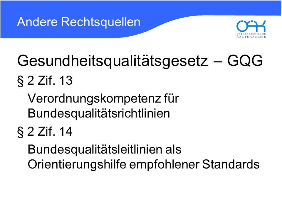Andere Rechtsquellen Gesundheitsqualitätsgesetz – GQG § 2 Zif. 13 Verordnungskompetenz für Bundesqualitätsrichtlinien § 2 Zif. 14 Bundesqualitätsleitl