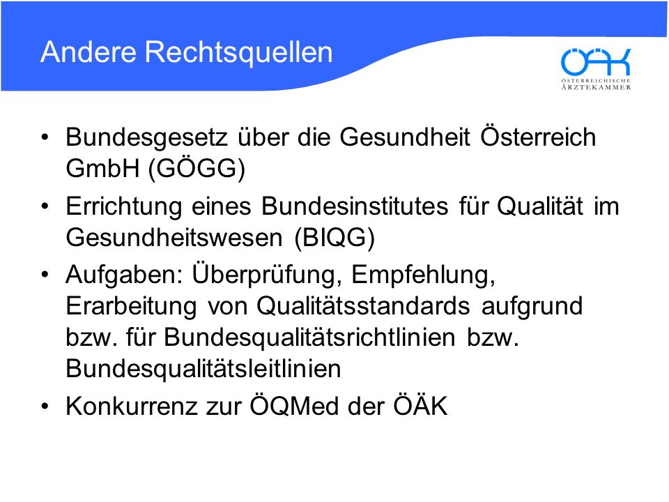 Andere Rechtsquellen Bundesgesetz über die Gesundheit Österreich GmbH (GÖGG) Errichtung eines Bundesinstitutes für Qualität im Gesundheitswesen (BIQG)